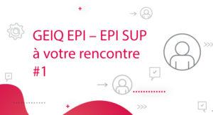 GEIQ EPI – EPI SUP à votre rencontre #1